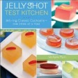 Jelly Shot Test Kitchen - the Book!